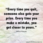 Everytime you quit, someone else gets your prize