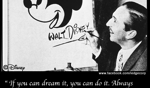 If you can dream it, you can do it. Always remember that this whole thing started with a dream and a mouse.