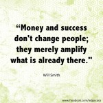 Money and success merely amplify who you are
