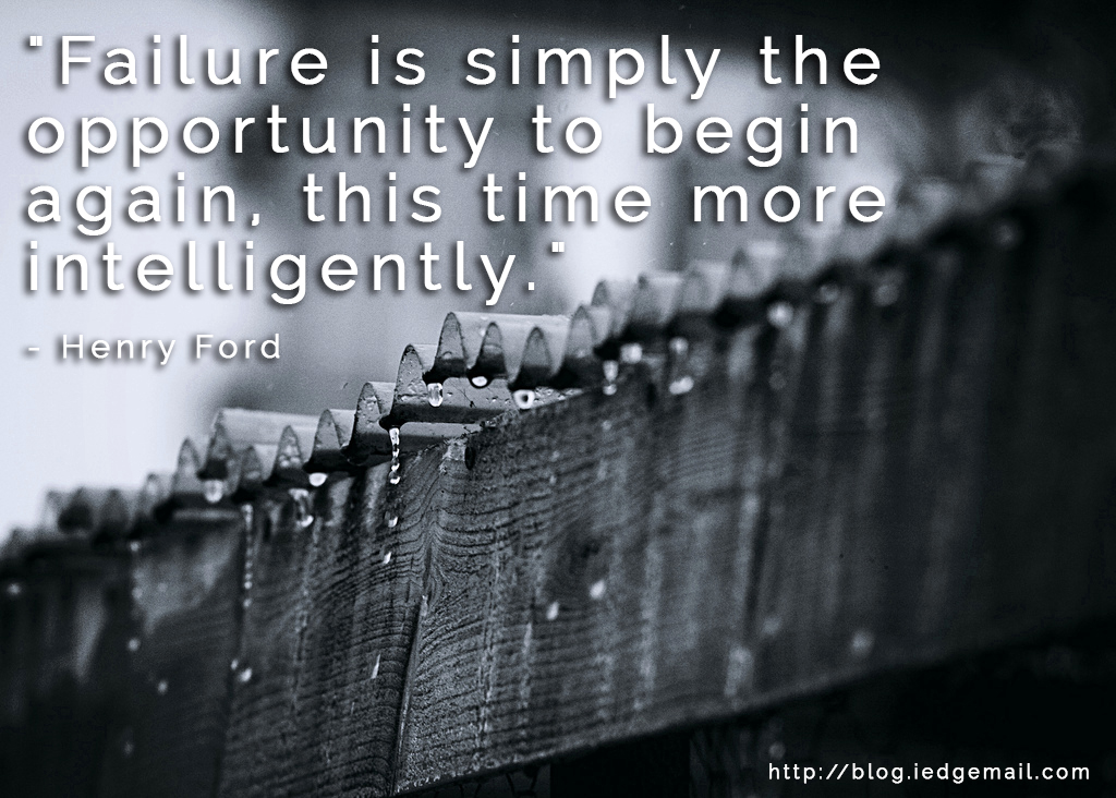 """Failure is simply the opportunity to begin again, this time more intelligently."" - Henry Ford"