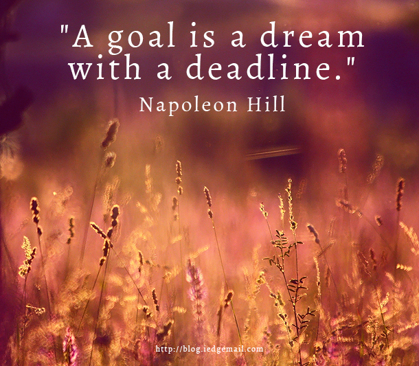 """A goal is a dream with a deadline."" - Napoleon Hill"