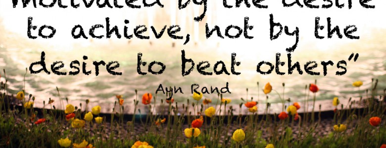 """A creative man is motivated by the desire to achieve, not by the desire to beat others"" - Ayn Rand"