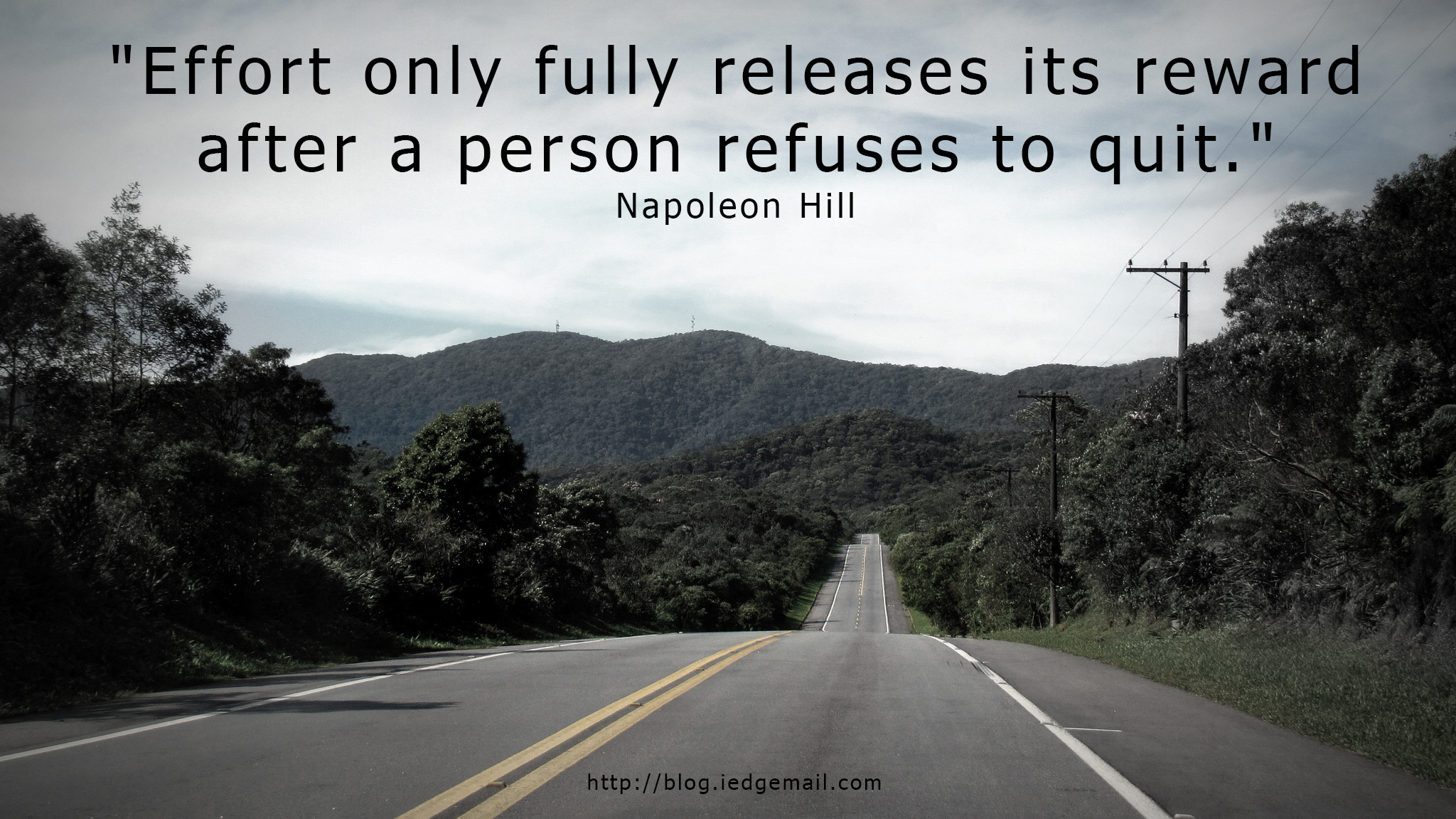 """""""Effort only fully releases its reward after a person refuses to quit."""" - Napoleon Hill"""
