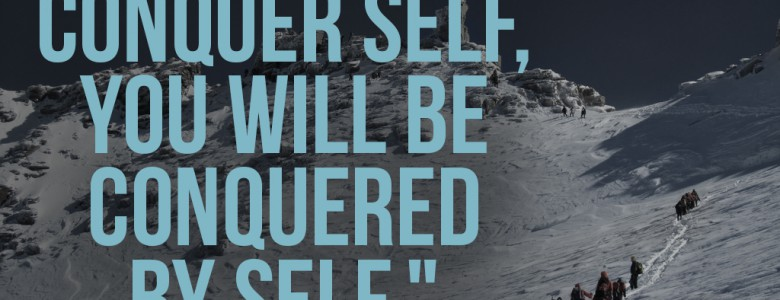 """If you do not conquer self, you will be conquered by self."" - Napoleon Hill"
