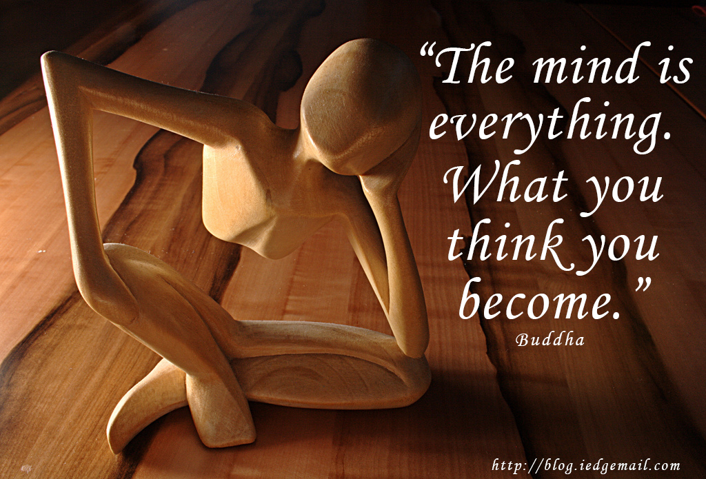 """The mind is everything. What you think you become."" - Buddha"