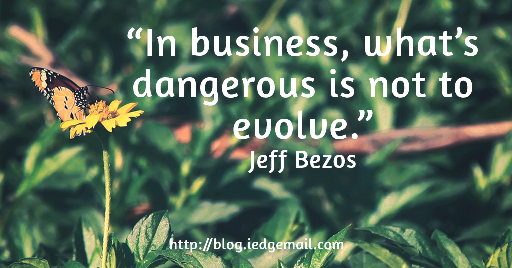 """""""In business, what's dangerous is not to evolve."""" - Jeff Bezos"""