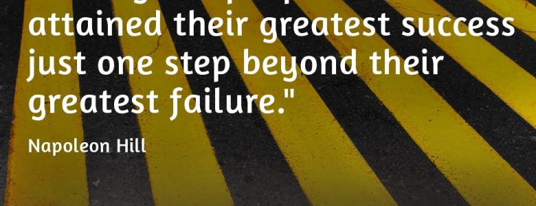 """Most great people have attained their greatest success just one step beyond their greatest failure."" - Napoleon Hill"