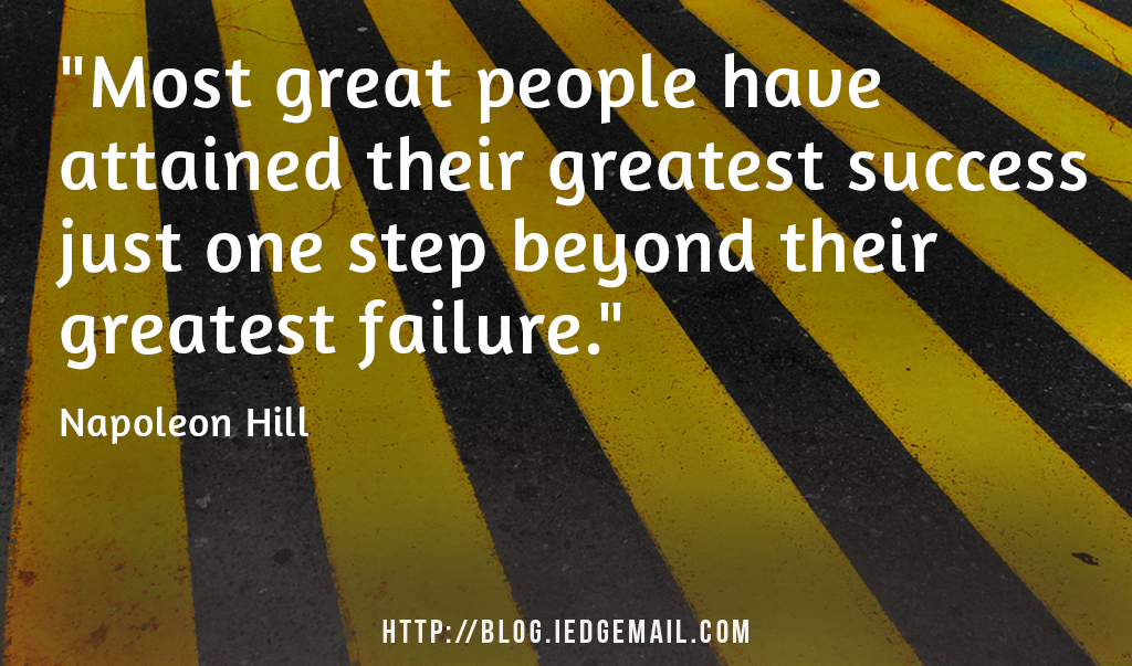 """""""Most great people have attained their greatest success just one step beyond their greatest failure."""" - Napoleon Hill"""