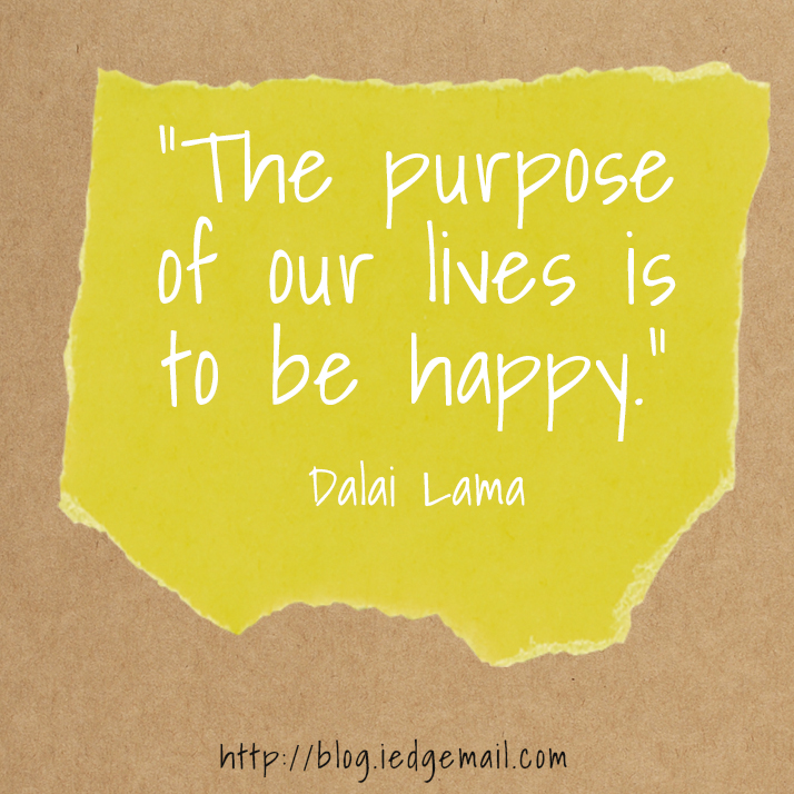 """The purpose of our lives is to be happy."" - Dalai Lama"