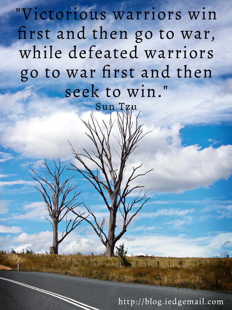 """Victorious warriors win first and then go to war, while defeated warriors go to war first and then seek to win."" - Sun Tzu"