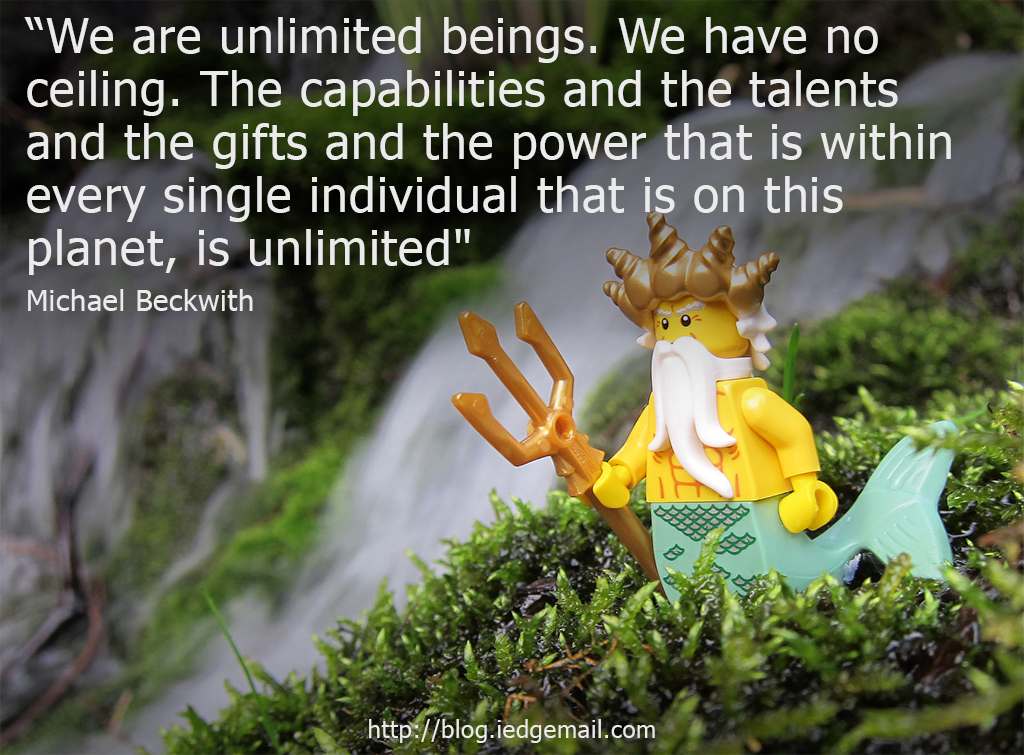 """We are unlimited beings. We have no ceiling. The capabilities and the talents and the gifts and the power that is within every single individual that is on this planet, is unlimited"" - Michael Beckwith"