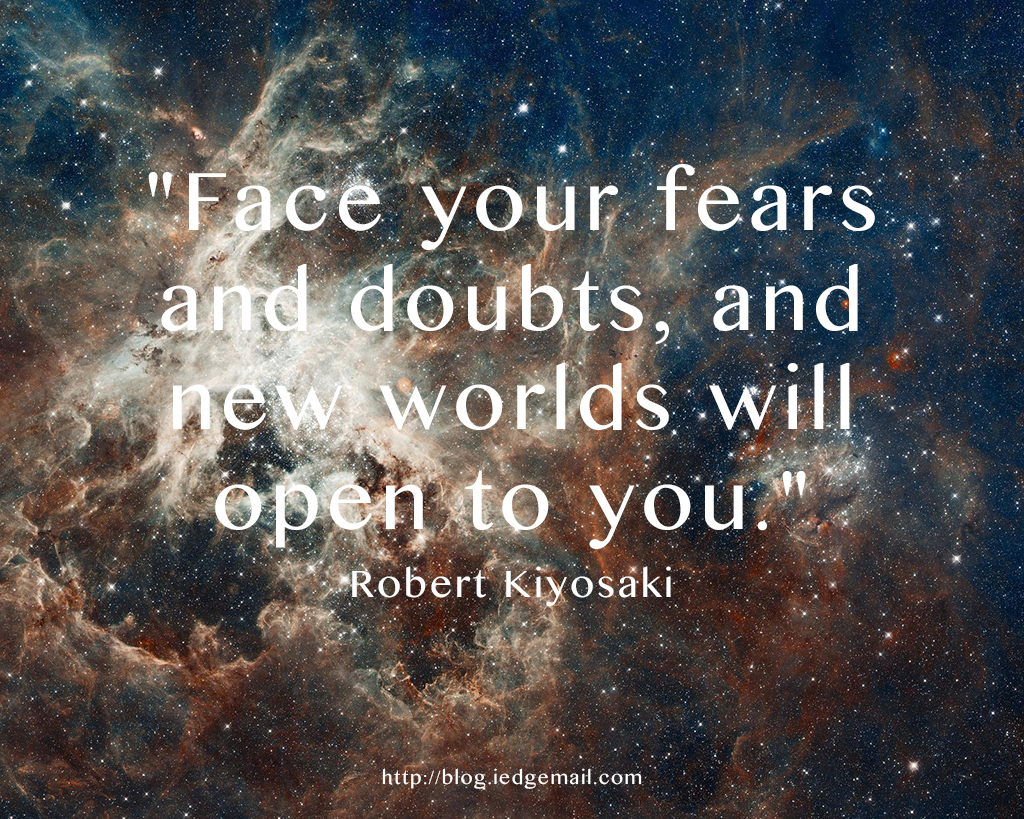 """Face your fears and doubts, and new worlds will open to you."" - Robert Kiyosaki"