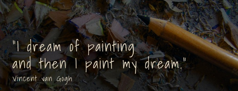"""I dream of painting and then I paint my dream."" - Vincent van Gogh"