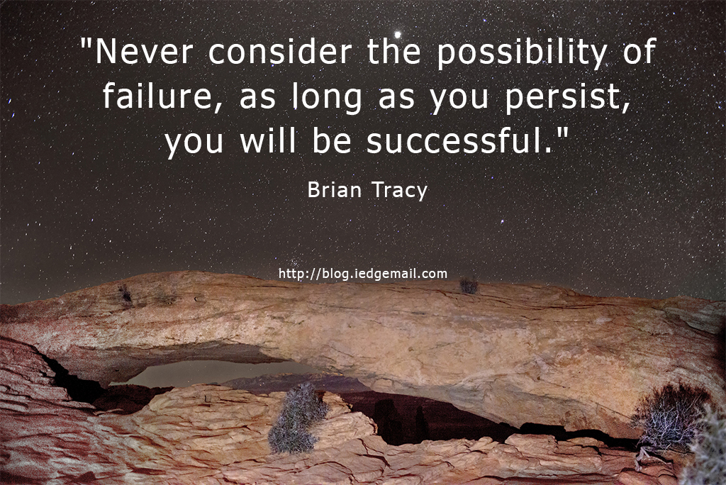 """Never consider the possibility of failure, as long as you persist, you will be successful."" - Brian Tracy"