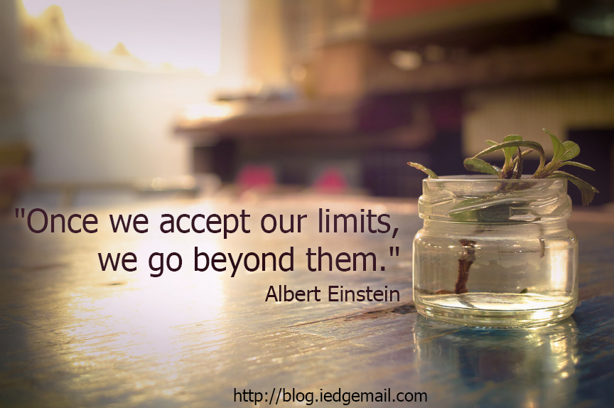 """Once we accept our limits, we go beyond them."" - Albert Einstein"