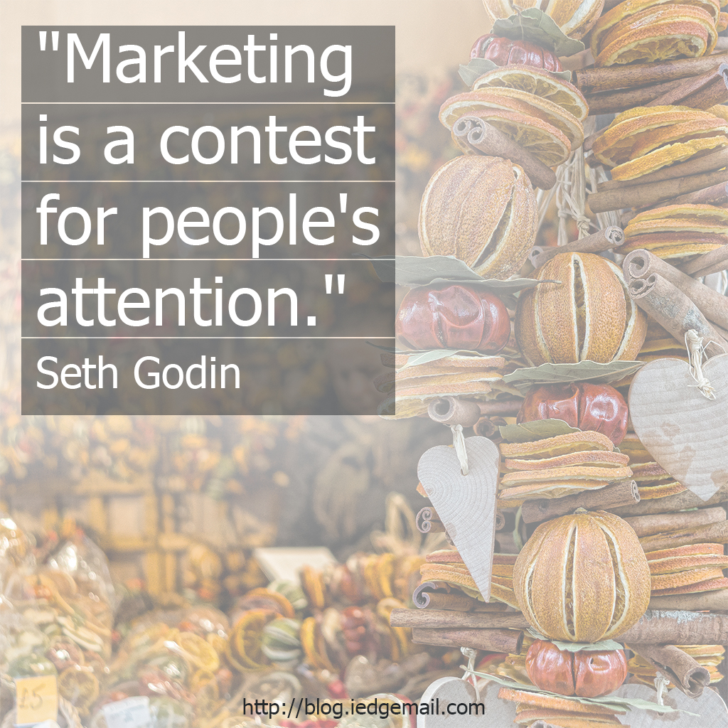 """Marketing is a contest for people's attention."" - Seth Godin"