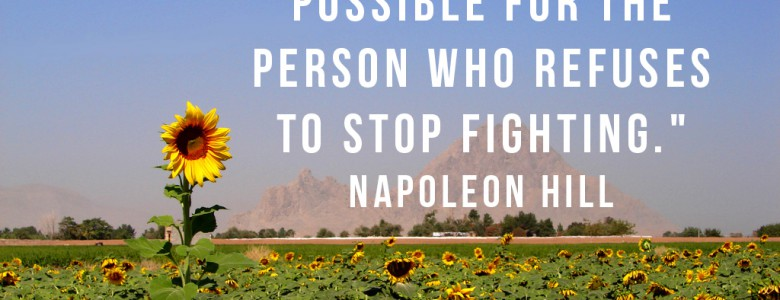 """Victory is always possible for the person who refuses to stop fighting."" - Napoleon Hill"