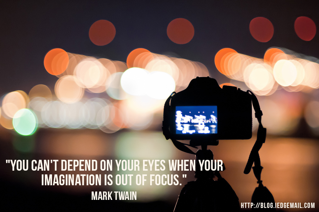 """You can't depend on your eyes when your imagination is out of focus."" - Mark Twain"